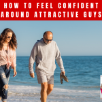 How to Feel Confident Around Attractive Guys
